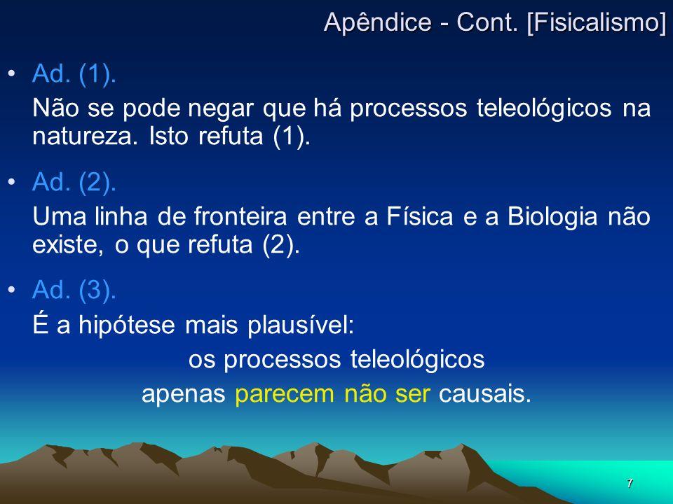 7 Ad. (1). Não se pode negar que há processos teleológicos na natureza. Isto refuta (1). Ad. (2). Uma linha de fronteira entre a Física e a Biologia n