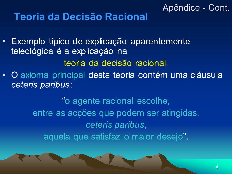 8 Teoria da Decisão Racional Exemplo típico de explicação aparentemente teleológica é a explicação na teoria da decisão racional. O axioma principal d
