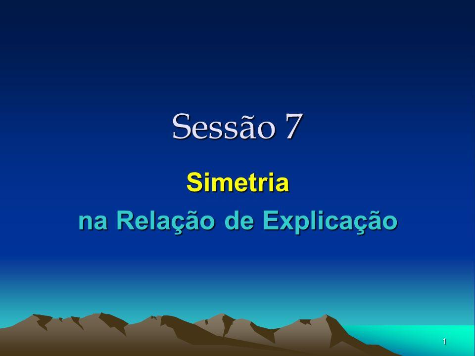 1 Sessão 7 Simetria na Relação de Explicação