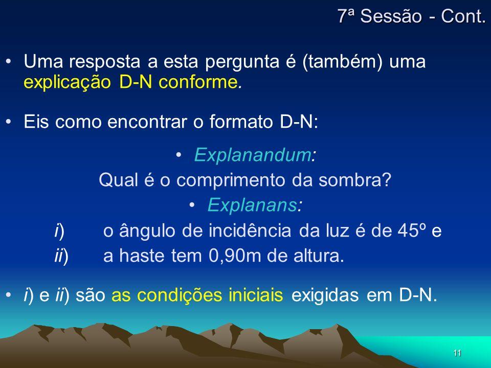 11 Uma resposta a esta pergunta é (também) uma explicação D-N conforme. Eis como encontrar o formato D-N: Explanandum: Qual é o comprimento da sombra?