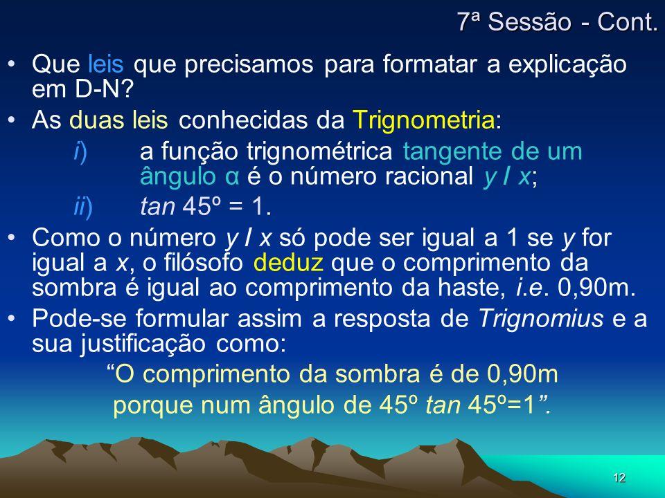 12 Que leis que precisamos para formatar a explicação em D-N? As duas leis conhecidas da Trignometria: i)a função trignométrica tangente de um ângulo