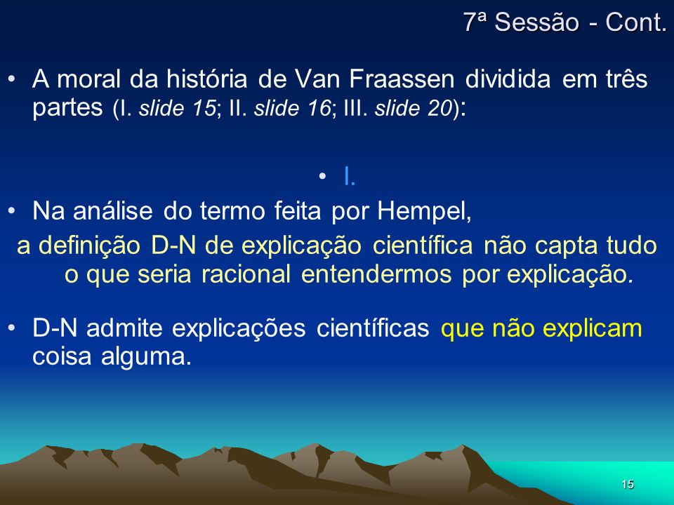 15 A moral da história de Van Fraassen dividida em três partes (I. slide 15; II. slide 16; III. slide 20) : I. Na análise do termo feita por Hempel, a