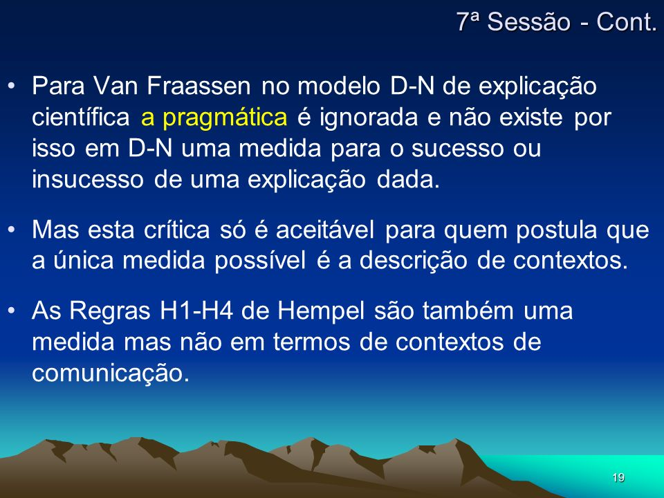 19 Para Van Fraassen no modelo D-N de explicação científica a pragmática é ignorada e não existe por isso em D-N uma medida para o sucesso ou insucess