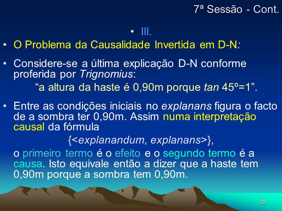 20 III. O Problema da Causalidade Invertida em D-N: Considere-se a última explicação D-N conforme proferida por Trignomius: a altura da haste é 0,90m