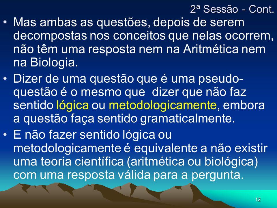 12 Mas ambas as questões, depois de serem decompostas nos conceitos que nelas ocorrem, não têm uma resposta nem na Aritmética nem na Biologia. Dizer d