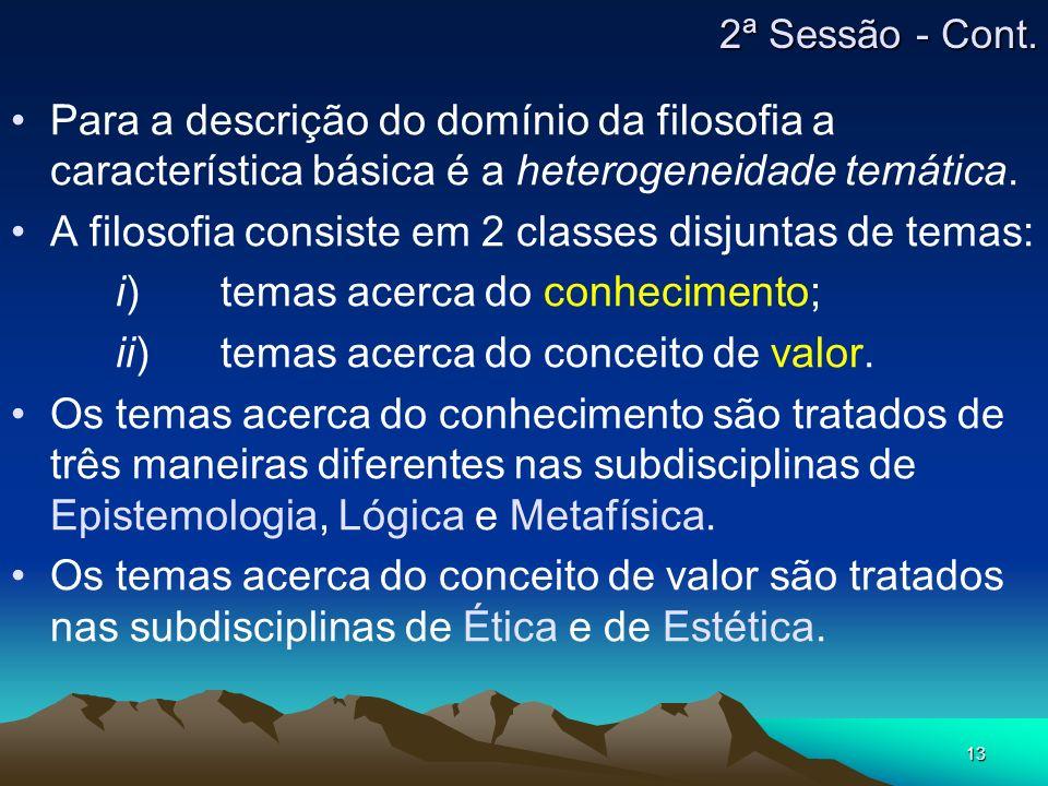 13 Para a descrição do domínio da filosofia a característica básica é a heterogeneidade temática. A filosofia consiste em 2 classes disjuntas de temas