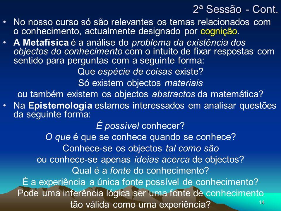 14 No nosso curso só são relevantes os temas relacionados com o conhecimento, actualmente designado por cognição. A Metafísica é a análise do problema