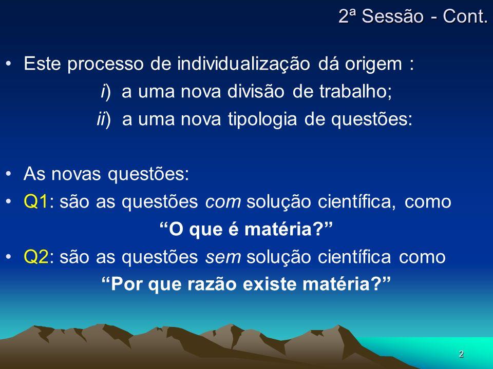2 Este processo de individualização dá origem : i) a uma nova divisão de trabalho; ii) a uma nova tipologia de questões: As novas questões: Q1: são as