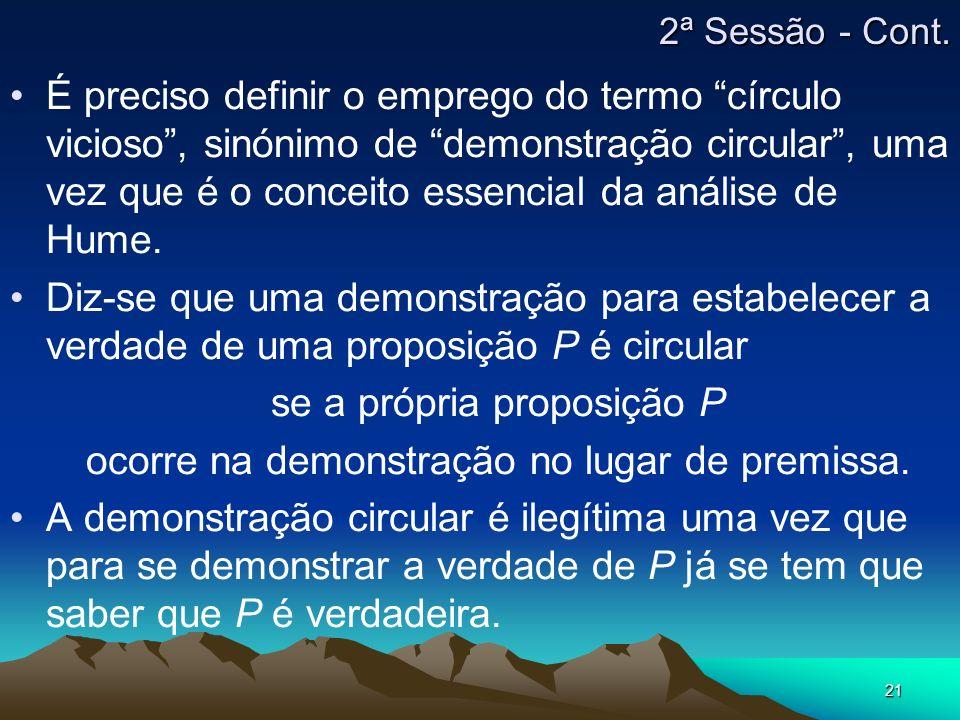 21 É preciso definir o emprego do termo círculo vicioso, sinónimo de demonstração circular, uma vez que é o conceito essencial da análise de Hume. Diz