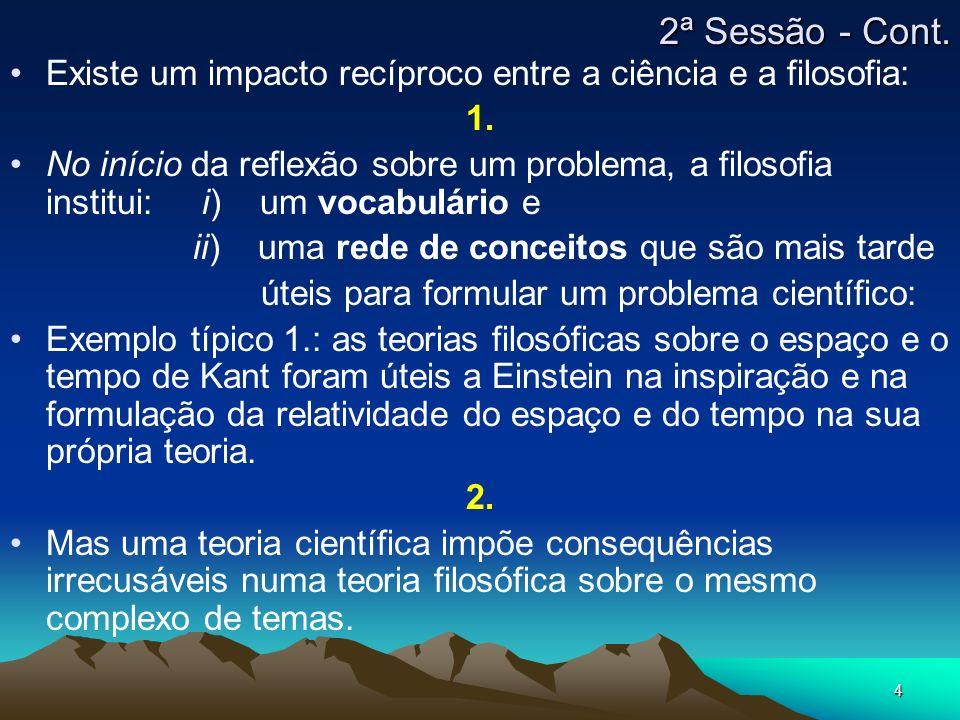 4 Existe um impacto recíproco entre a ciência e a filosofia: 1. No início da reflexão sobre um problema, a filosofia institui: i) um vocabulário e ii)