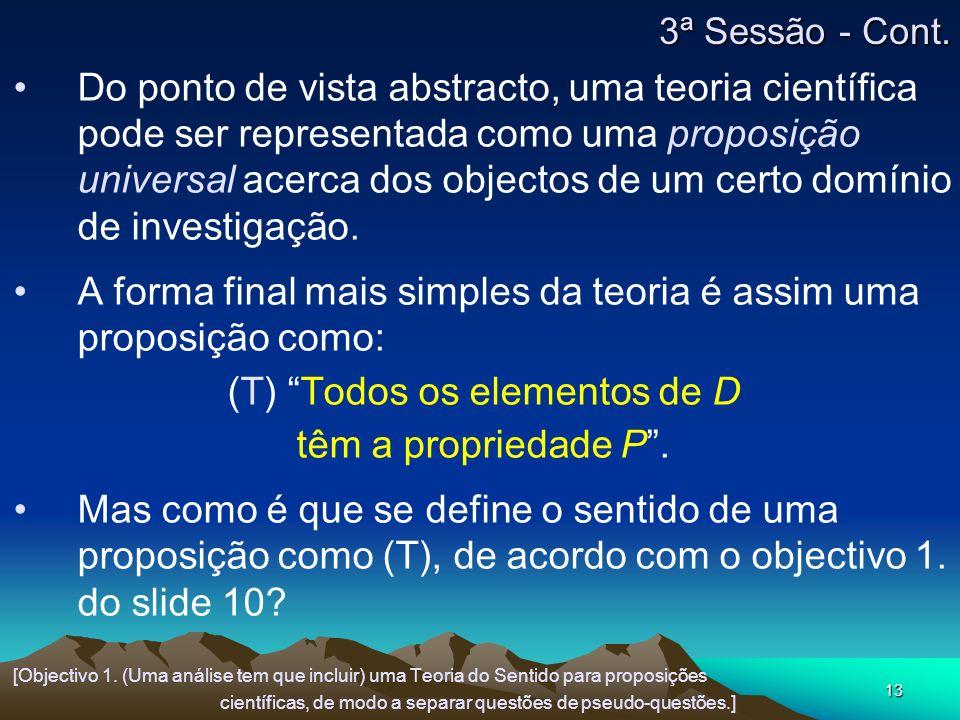 13 Do ponto de vista abstracto, uma teoria científica pode ser representada como uma proposição universal acerca dos objectos de um certo domínio de investigação.