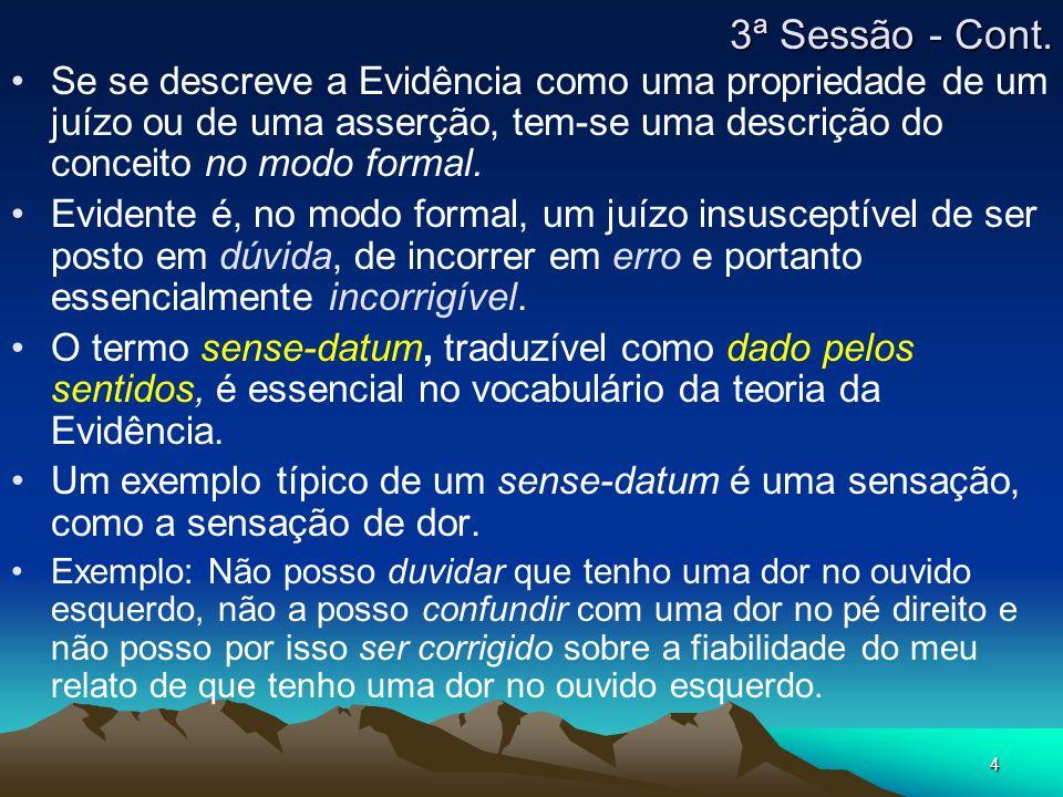 4 Se se descreve a Evidência como uma propriedade de um juízo ou de uma asserção, tem-se uma descrição do conceito no modo formal.