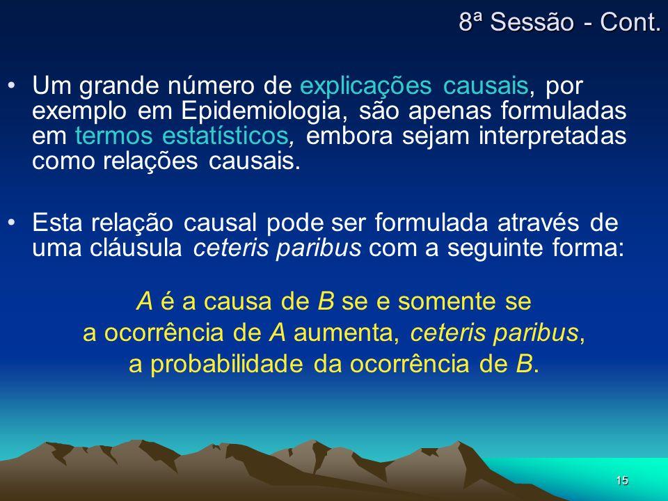 15 Um grande número de explicações causais, por exemplo em Epidemiologia, são apenas formuladas em termos estatísticos, embora sejam interpretadas com