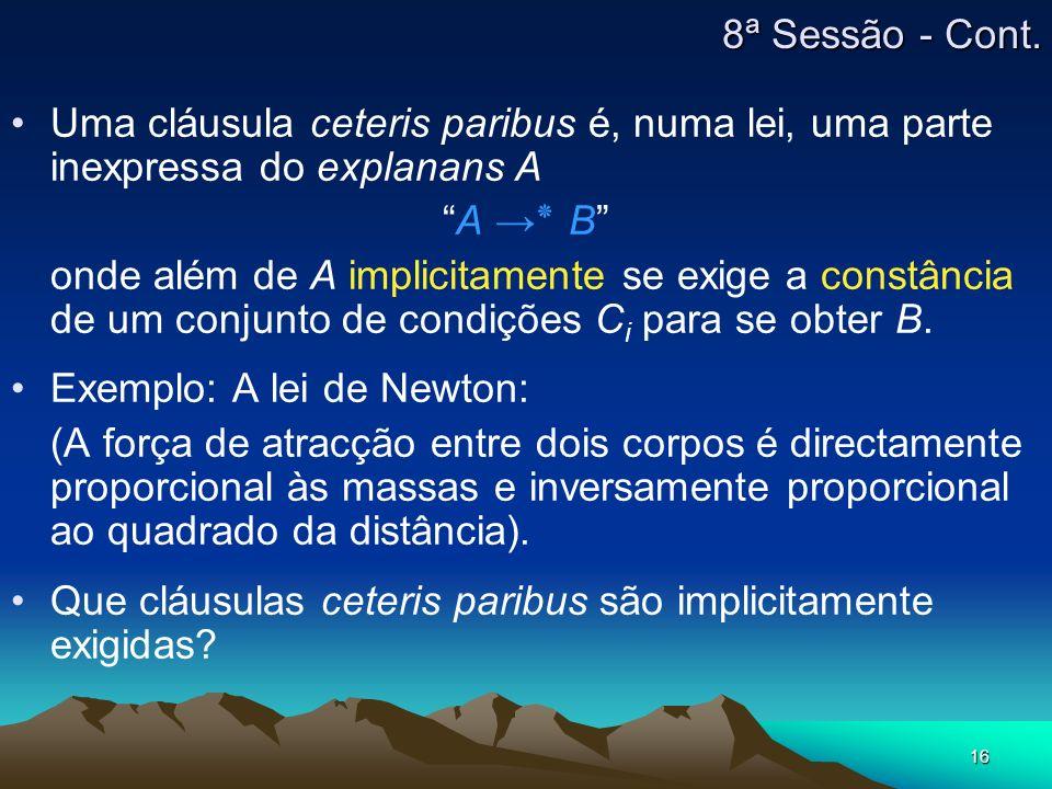 16 Uma cláusula ceteris paribus é, numa lei, uma parte inexpressa do explanans A A ٭ B onde além de A implicitamente se exige a constância de um conju
