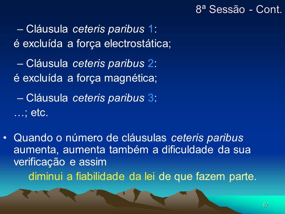 17 –Cláusula ceteris paribus 1: é excluída a força electrostática; –Cláusula ceteris paribus 2: é excluída a força magnética; –Cláusula ceteris paribu
