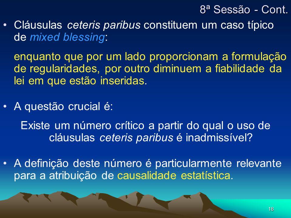 18 Cláusulas ceteris paribus constituem um caso típico de mixed blessing: enquanto que por um lado proporcionam a formulação de regularidades, por out