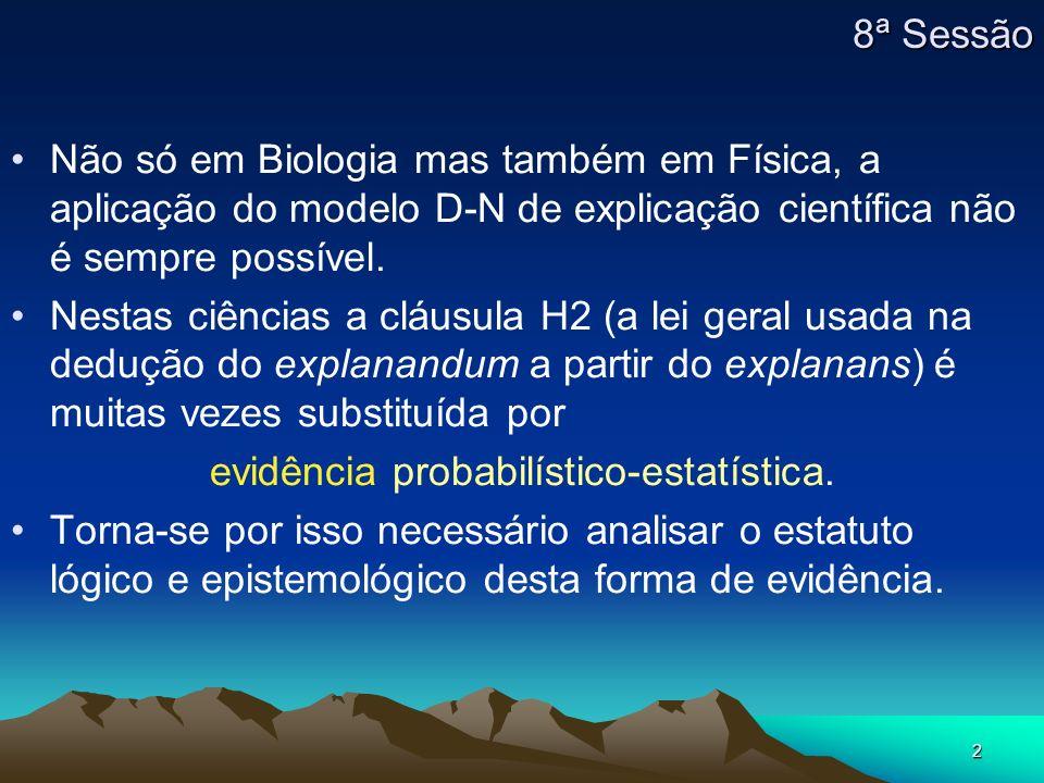 2 Não só em Biologia mas também em Física, a aplicação do modelo D-N de explicação científica não é sempre possível. Nestas ciências a cláusula H2 (a