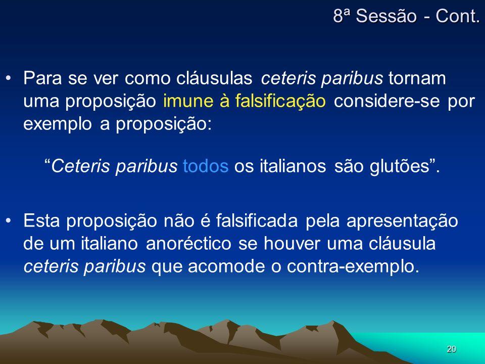 20 Para se ver como cláusulas ceteris paribus tornam uma proposição imune à falsificação considere-se por exemplo a proposição: Ceteris paribus todos