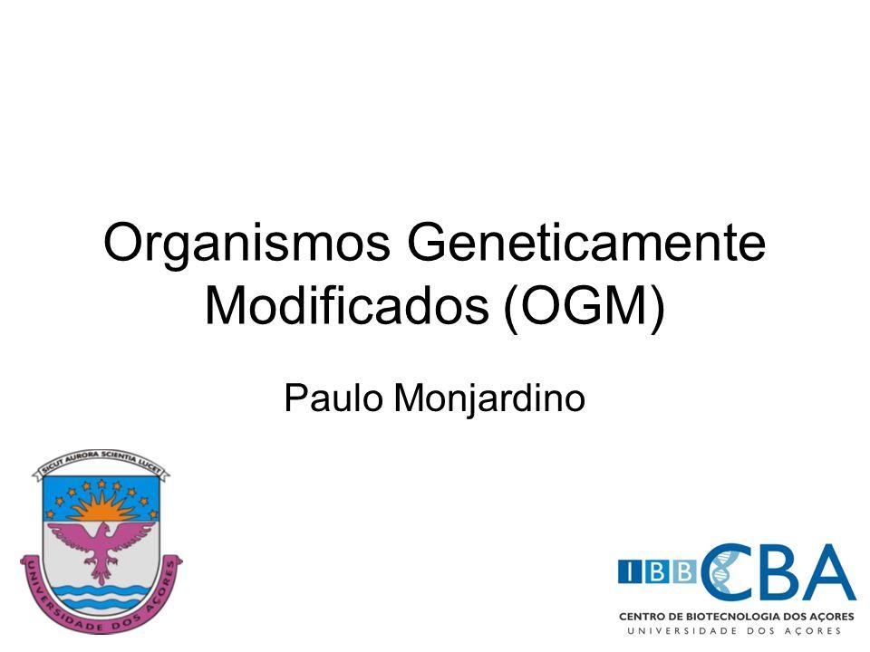Organismos Geneticamente Modificados (OGM) Paulo Monjardino