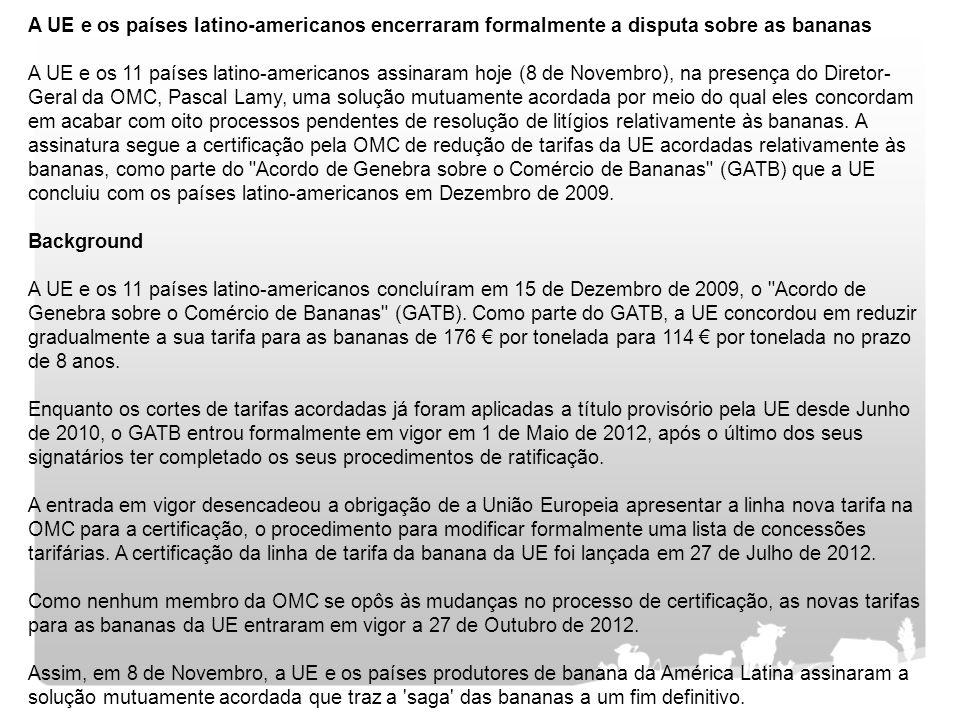 A UE e os países latino-americanos encerraram formalmente a disputa sobre as bananas A UE e os 11 países latino-americanos assinaram hoje (8 de Novemb