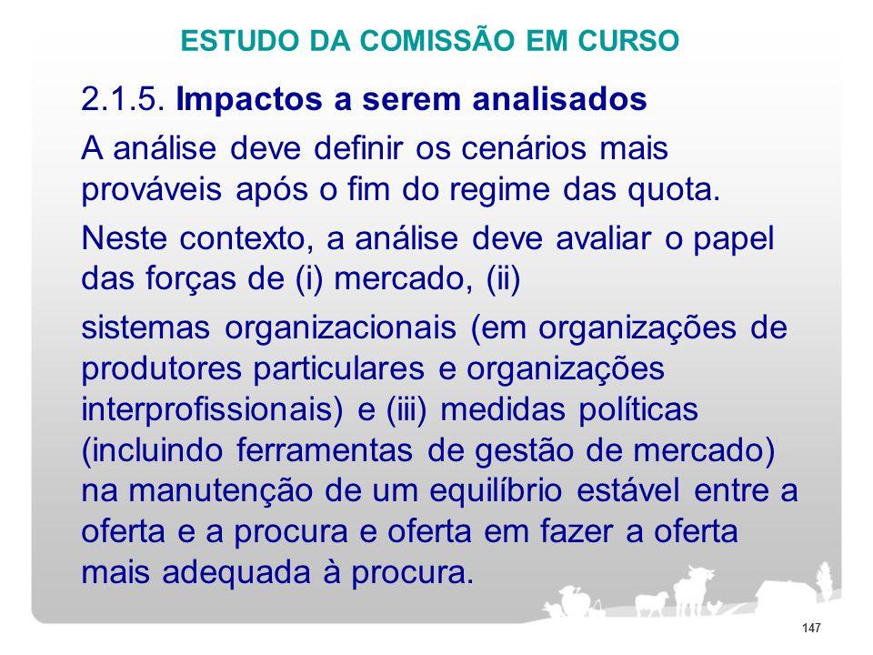 ESTUDO DA COMISSÃO EM CURSO 2.1.5. Impactos a serem analisados A análise deve definir os cenários mais prováveis após o fim do regime das quota. Neste
