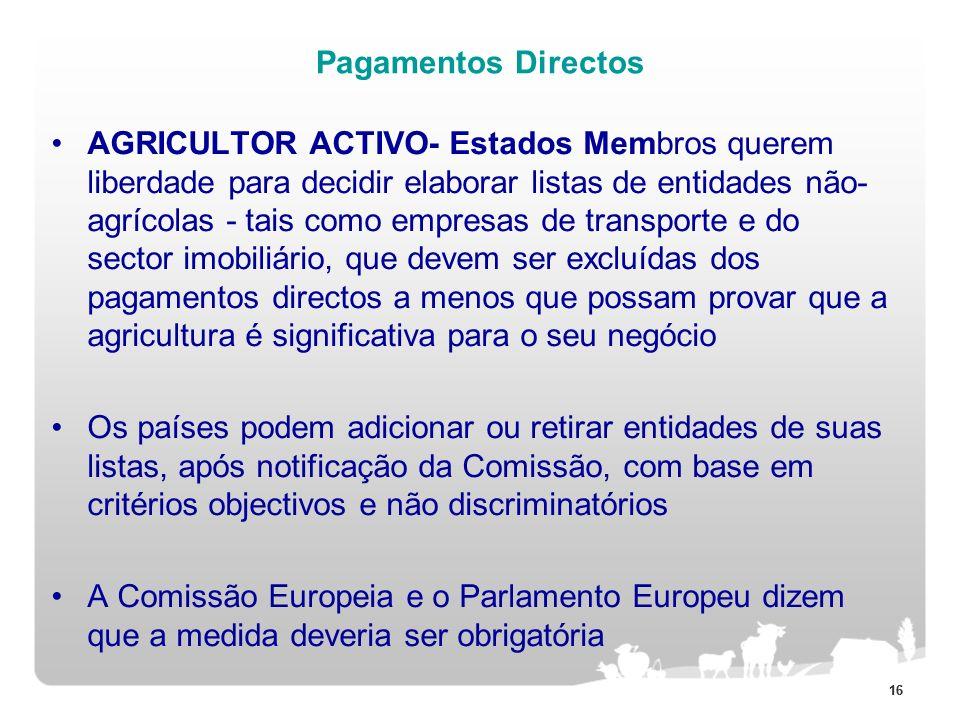16 Pagamentos Directos AGRICULTOR ACTIVO- Estados Membros querem liberdade para decidir elaborar listas de entidades não- agrícolas - tais como empres