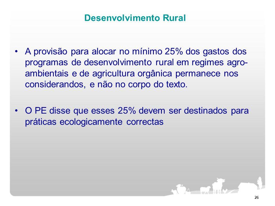 26 Desenvolvimento Rural A provisão para alocar no mínimo 25% dos gastos dos programas de desenvolvimento rural em regimes agro- ambientais e de agric