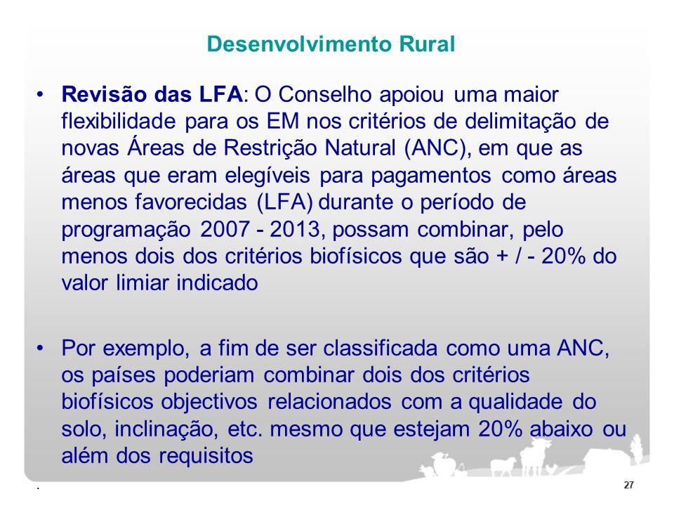 27 Desenvolvimento Rural Revisão das LFA: O Conselho apoiou uma maior flexibilidade para os EM nos critérios de delimitação de novas Áreas de Restriçã