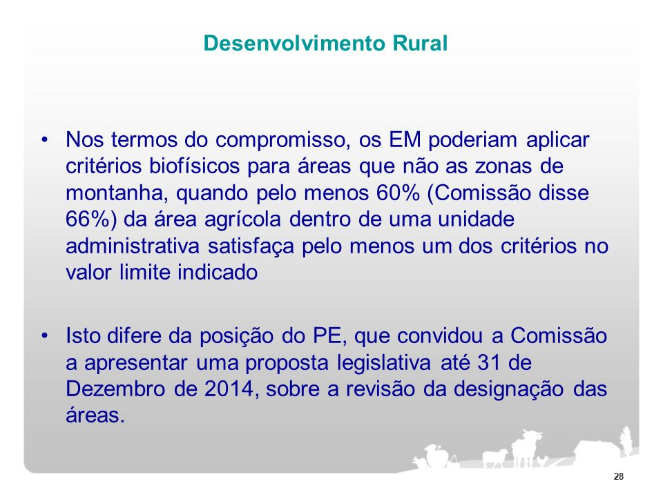 28 Desenvolvimento Rural Nos termos do compromisso, os EM poderiam aplicar critérios biofísicos para áreas que não as zonas de montanha, quando pelo m