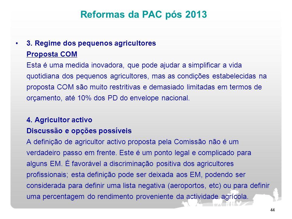 44 Reformas da PAC pós 2013 3. Regime dos pequenos agricultores Proposta COM Esta é uma medida inovadora, que pode ajudar a simplificar a vida quotidi