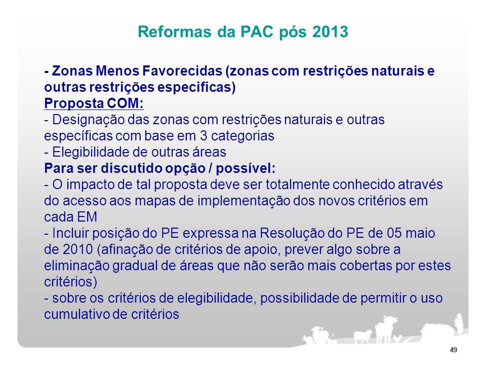 49 Reformas da PAC pós 2013 - Zonas Menos Favorecidas (zonas com restrições naturais e outras restrições especificas) Proposta COM: - Designação das z