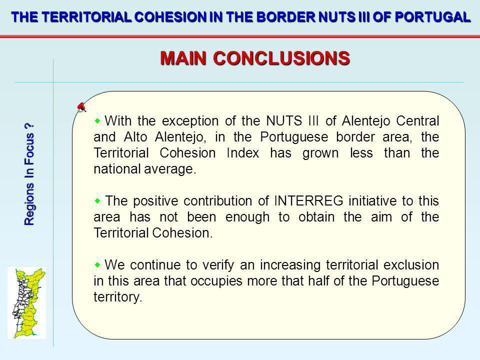 Regions In Focus ? THE TERRITORIAL COHESION IN THE BORDER NUTS III OF PORTUGAL MAIN CONCLUSIONS With the exception of the NUTS III of Alentejo Central