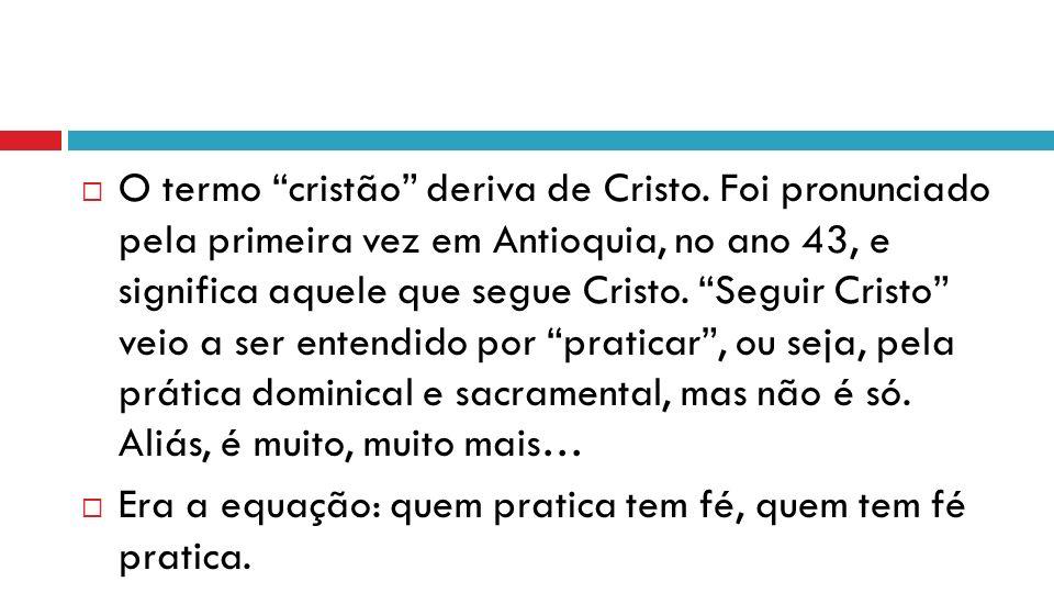 O termo cristão deriva de Cristo.
