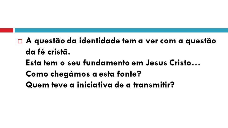 A questão da identidade tem a ver com a questão da fé cristã.
