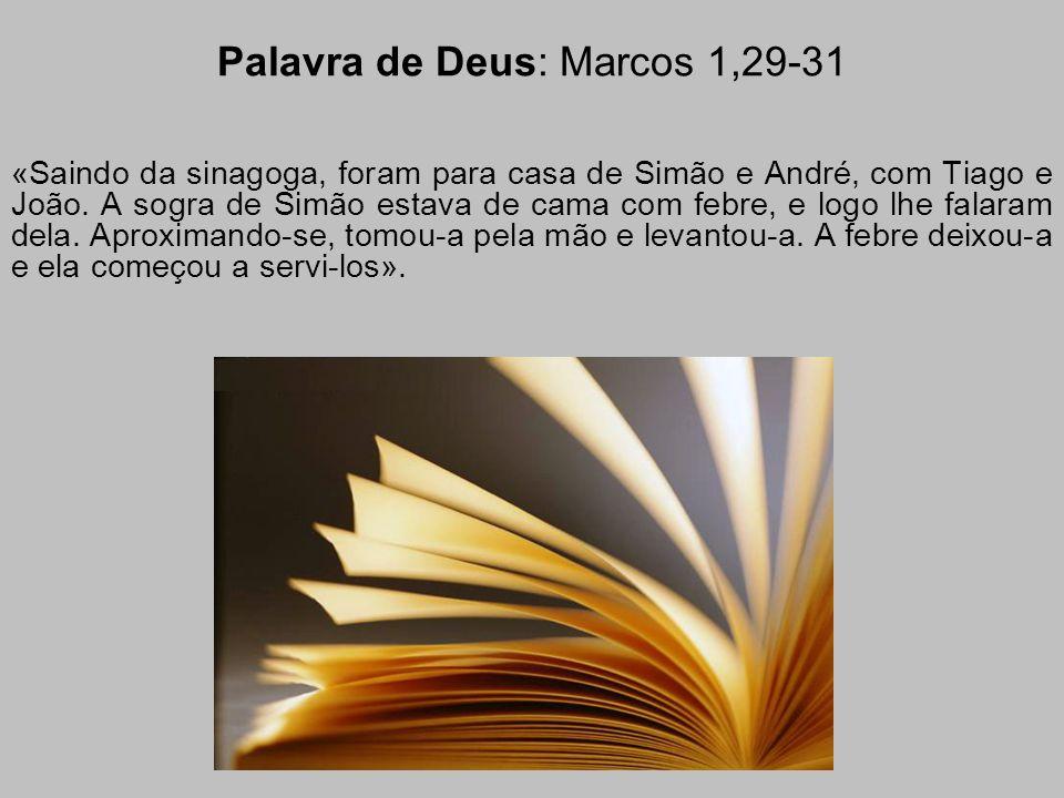 «Saindo da sinagoga, foram para casa de Simão e André, com Tiago e João. A sogra de Simão estava de cama com febre, e logo lhe falaram dela. Aproximan