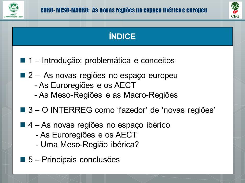 EURO- MESO-MACRO: As novas regiões no espaço ibérico e europeu ÍNDICE 2 – As novas regiões no espaço europeu - As Euroregiões e os AECT - As Meso-Regi