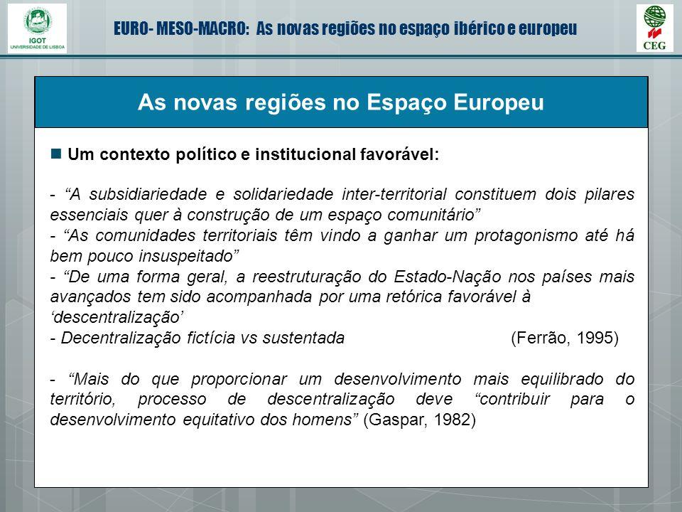 EURO- MESO-MACRO: As novas regiões no espaço ibérico e europeu As novas regiões no Espaço Europeu Um contexto político e institucional favorável: - A