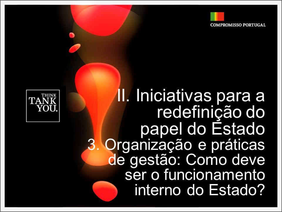 II. Iniciativas para a redefinição do papel do Estado 3. Organização e práticas de gestão: Como deve ser o funcionamento interno do Estado?