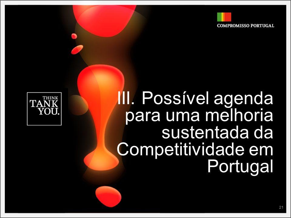 21 III. Possível agenda para uma melhoria sustentada da Competitividade em Portugal