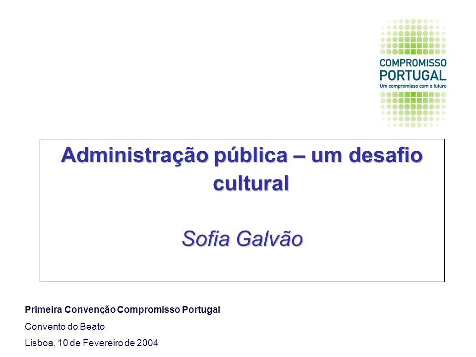 Administração pública – um desafio cultural Sofia Galvão Primeira Convenção Compromisso Portugal Convento do Beato Lisboa, 10 de Fevereiro de 2004