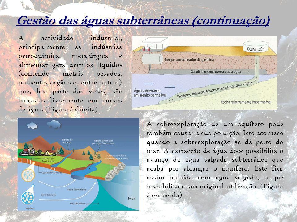 Gestão das águas subterrâneas (continuação) A actividade industrial, principalmente as indústrias petroquímica, metalúrgica e alimentar gera detritos
