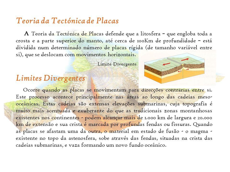 Teoria da Tectónica de Placas A Teoria da Tectónica de Placas defende que a litosfera – que engloba toda a crosta e a parte superior do manto, até cer