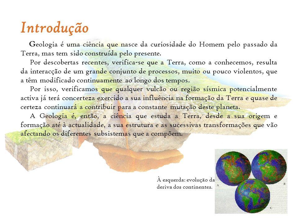 Introdução G eologia é uma ciência que nasce da curiosidade do Homem pelo passado da Terra, mas tem sido construída pelo presente. Por descobertas rec