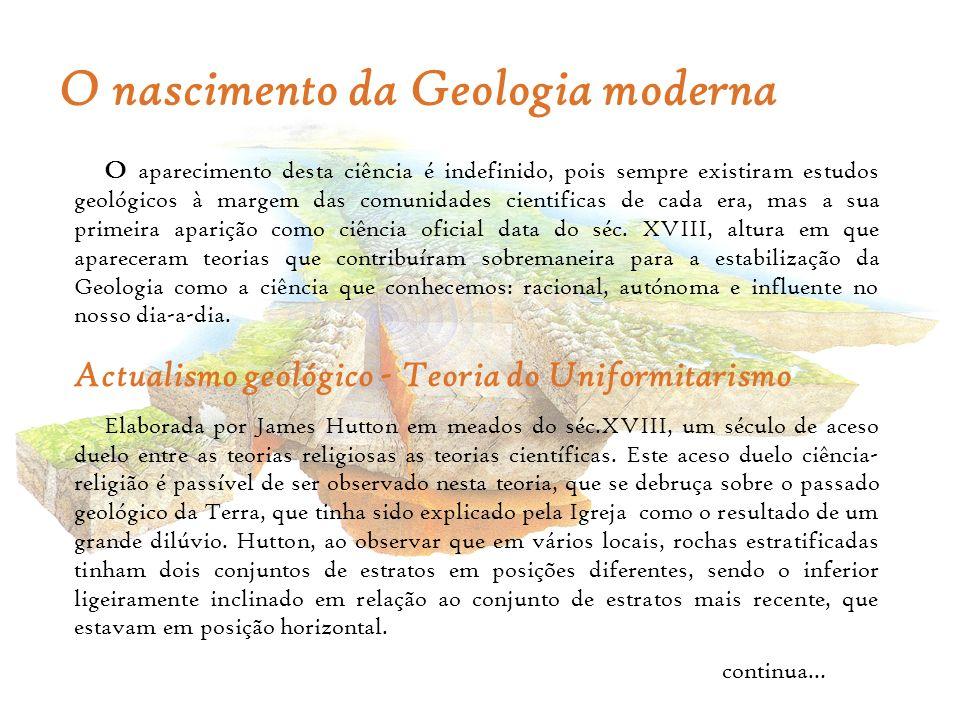 O nascimento da Geologia moderna O aparecimento desta ciência é indefinido, pois sempre existiram estudos geológicos à margem das comunidades cientifi