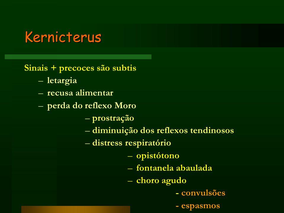 Kernicterus Sinais + precoces são subtis –letargia –recusa alimentar –perda do reflexo Moro –prostração –diminuição dos reflexos tendinosos –distress