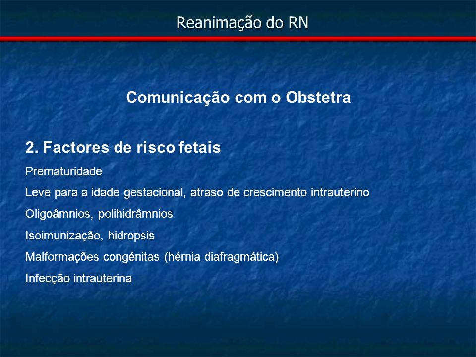 Reanimação do RN – B – Entubação Se ventilação com máscara ineficaz ou prolongada Se mecónio, RNPT, hérnia diafragmática Lâmina recta 0 (RNPT) ou 1 (RNT) Via oral vs nasal Introduzir 7+P (nasal) ou 6+P (oral) Confirmar posição (ver e auscultar) Objectivo: subir FC para + de 100
