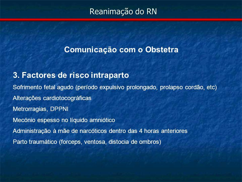 Reanimação do RN – C Ventilação 30 – Reavaliar FC, Respiração e Cor Cuidados pós-reanimação OK FC < 60 Iniciar massagem cardíaca Manter ventilação + C Circulation