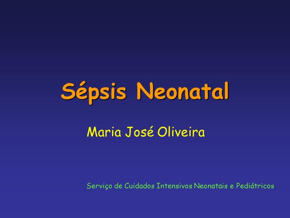 Sépsis Neonatal Maria José Oliveira Serviço de Cuidados Intensivos Neonatais e Pediátricos