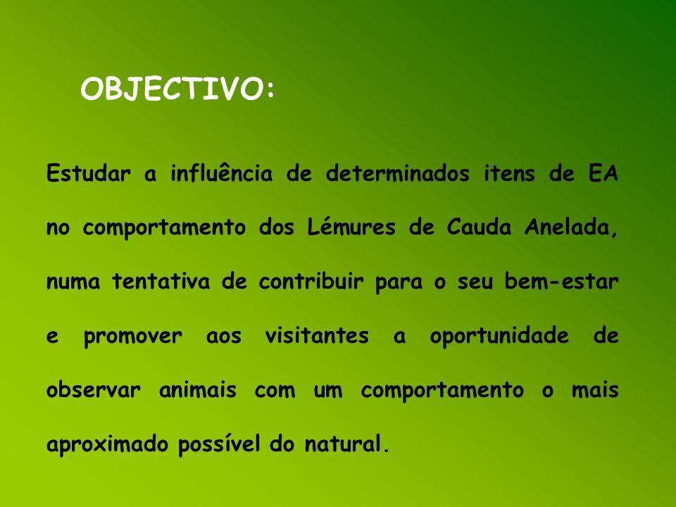 OBJECTIVO: Estudar a influência de determinados itens de EA no comportamento dos Lémures de Cauda Anelada, numa tentativa de contribuir para o seu bem