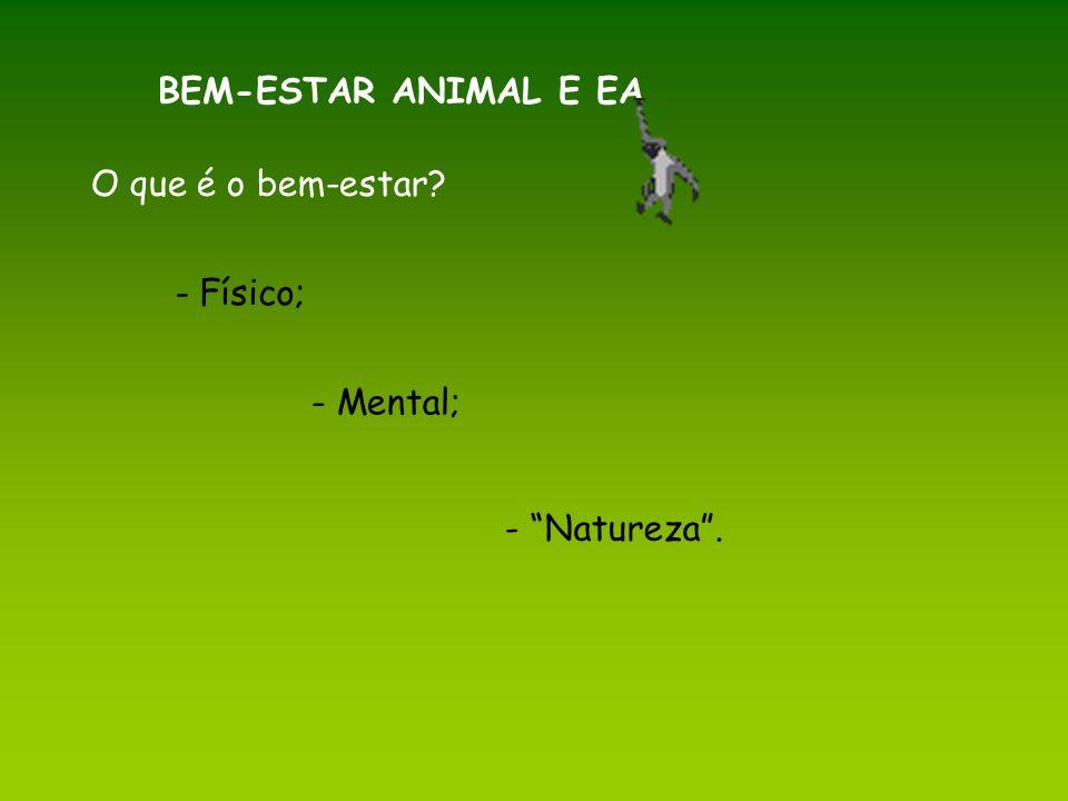 - Físico; BEM-ESTAR ANIMAL E EA O que é o bem-estar? - Mental; - Natureza.